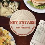 Hey Fat Ass by John Manrique