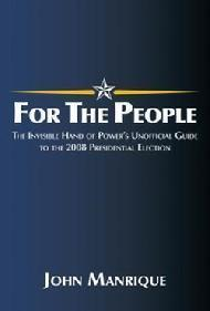 For The People: The Invisible Hand of Power's Unofficial Guide to the 2008 Presidential Election